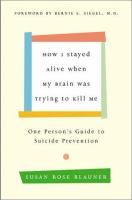 How I stayed alive when my brain was trying to kill me : one person's guide to suicide prevention