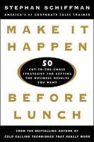 Make It Happen Before Lunch: 50 Cut-to-the-chase Strategies for Getting the Business Results You Want