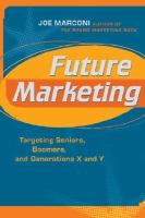 Future Marketing: Targeting Seniors, Boomers, and Generation X and Y
