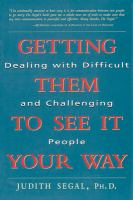 Getting Them to See It Your Way: Dealing With Difficult and Challenging People