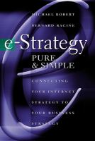 E-strategy Pure & Simple: Connecting Your Internet Strategy to Your Business Strategy