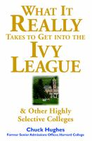 What It Really Takes to Get Into the Ivy League & Other Highly Selective Colleges