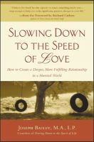 Slowing Down to the Speed of Love