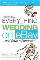 How to Buy Everything for your Wedding on EBay--and Save A Fortune!