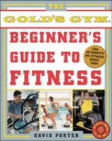 The Official Gold's Gym Beginner's Guide To Fitness