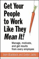 Get your People to Work Like They Mean It!