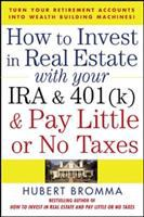 How to Invest in Real Estate With your IRA and 401(k) and Pay Little or No Taxes