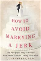 How to Avoid Marrying A Jerk