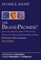 Brandpromise: How Costco, Ketel One, Make-a-wish, Tourism Vancouver, and Other Leading Brands Make and Keep the Promise That Guarantees Success (McGraw Hill Professional)