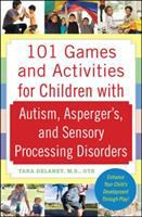 101 Games and Activities for Children With Autism, Asperger's and Sensory Processing Disorder