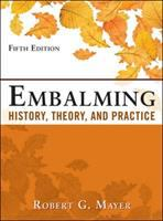 Embalming: History, Theory, And Practice, Fifth Edition (Revised)