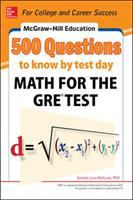 McGraw-Hill Education 500 Math Questions for the GRE Test to Know by Test Day