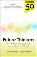 Future Thinkers : New Thinking on Leadership, Strategy, and Innovation for the Twenty-first Century