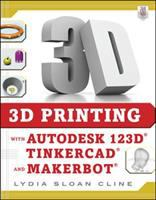 Cover of 3D Printing With Autodesk 123D, Tinkercad and MakerBOT