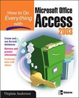 How to Do Everything With Microsoft Office Access 2003 (How to Do Everything With--)