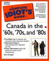 The Complete Idiot's Guide to Canada in the '60s, '70s, and '80s