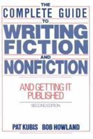 The Complete Guide to Writing Fiction and Nonfiction--and Getting It Published