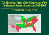 The Historical Atlas of the Congresses of The Confederate States of America, 1861-1865
