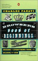The browser's book of beginnings : origins of everything under, and including, the sun