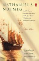 Nathaniel's Nutmeg, Or, The True and Incredible Adventures of the Spice Trader Who Changed the Course of History