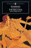 The Bacchae, and Other Plays