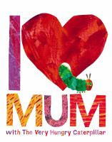I [love] Mum With the Very Hungry Caterpillar