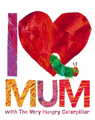 """Book Cover - I [love] mum with the very hungry caterpillar """" title=""""View this item in the library catalogue"""