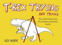T-Rex Trying and Trying