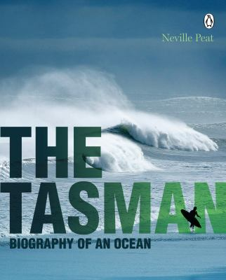 The Tasman : biography of an ocean / Neville Peat.