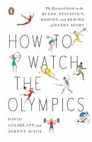 How to watch the Olympics : the essential guide to the rules, statistics, heroes, and zeroes of every sport