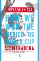 Touched By God : How We Won The '86 Mexico World Cup