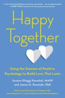 Happy Together : Using The Science Of Positive Psychology To Build Love That Lasts