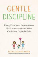 Gentle Discipline : Using Connection--Not Punishment--To Raise Confident, Capable Kids