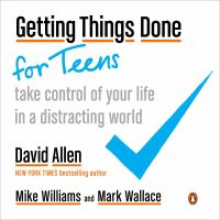 Getting things done for teens : take control of your life in a distracting world