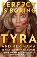 Perfect Is Boring : And Other Things My Crazy, Fierce Mama Taught Me About Beauty, Booty, and Being A Boss