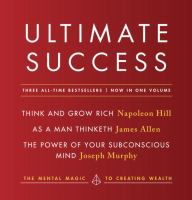 Ultimate Success, Featuring, Think and Grow Rich, As A Man Thinketh, and The Power of your Subconscious Mind
