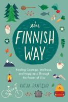 FINNISH WAY: FINDING COURAGE, WELLNESS, AND HAPPINESS THROUGH THE POWER OF SISU