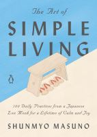 The art of simple living : 100 daily practices from a Japanese Zen monk for a lifetime of calm and joy