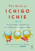 The book of ichigo ichie : the art of making the most of every moment, the Japanese way