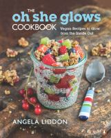 The oh she glows cookbook : vegan recipes to glow from the inside out
