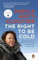 The right to be cold : one woman's story of protecting her culture, the Arctic, and the whole planet
