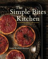 SIMPLE BITES KITCHEN : NOURISHING WHOLE FOOD RECIPES FOR EVERY DAY