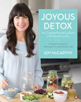 Joyous detox : your complete plan and cookbook to be vibrant every day : 100 gluten-free, dairy-free, refined sugar-free, detox-friendly recipes