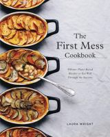 The First Mess cookbook : vibrant plant-based recipes to eat well through the seasons