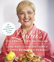 Lidia's celebrate like an Italian : 220 foolproof recipes that make every meal a party