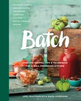 Batch : Over 200 Recipes, Tips and Techniques for A Well Preserved Kitchen