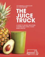 Juice Truck: A Guide to Juicing, Smoothies, Cleanses and Liv