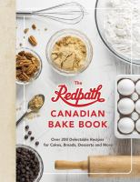 The Redpath Canadian bake book : over 200 delectable recipes for cakes, breads, desserts and more.