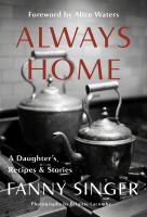 Always Home: A Daughter's Recipes & Stories : Foreword by Alice Waters