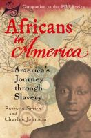 Africans In America : America's Journey Through Slavery  / Charles Johnson, Patricia Smith, WGBH Series Research Team